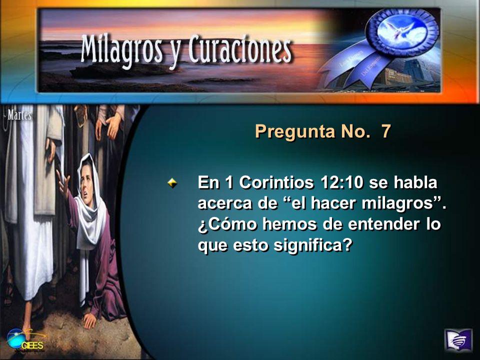 Pregunta No. 7 En 1 Corintios 12:10 se habla acerca de el hacer milagros. ¿Cómo hemos de entender lo que esto significa?