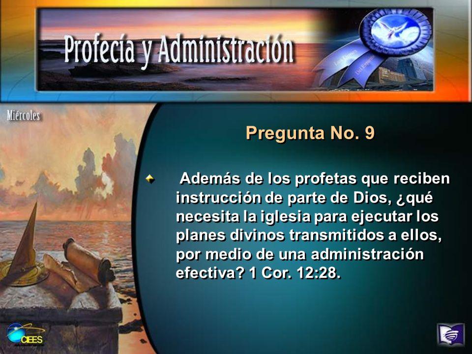 Pregunta No. 9 Además de los profetas que reciben instrucción de parte de Dios, ¿qué necesita la iglesia para ejecutar los planes divinos transmitidos