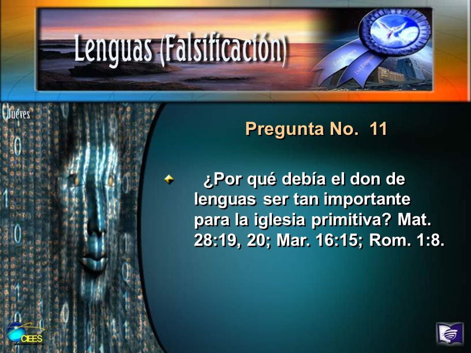 Pregunta No. 11 ¿Por qué debía el don de lenguas ser tan importante para la iglesia primitiva? Mat. 28:19, 20; Mar. 16:15; Rom. 1:8.