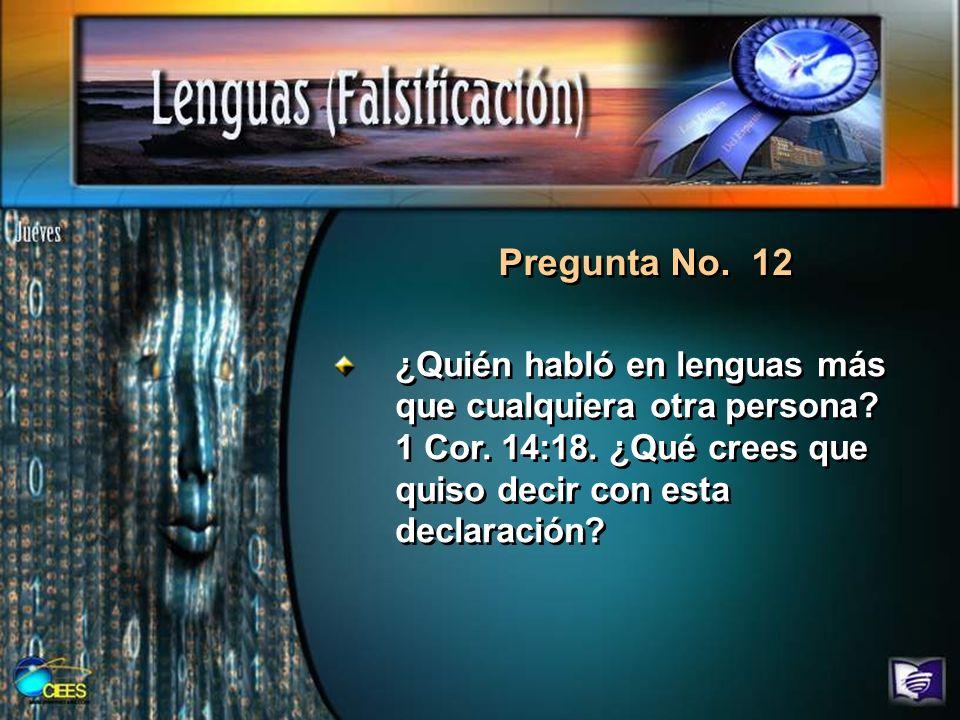 Pregunta No. 12 ¿Quién habló en lenguas más que cualquiera otra persona? 1 Cor. 14:18. ¿Qué crees que quiso decir con esta declaración?