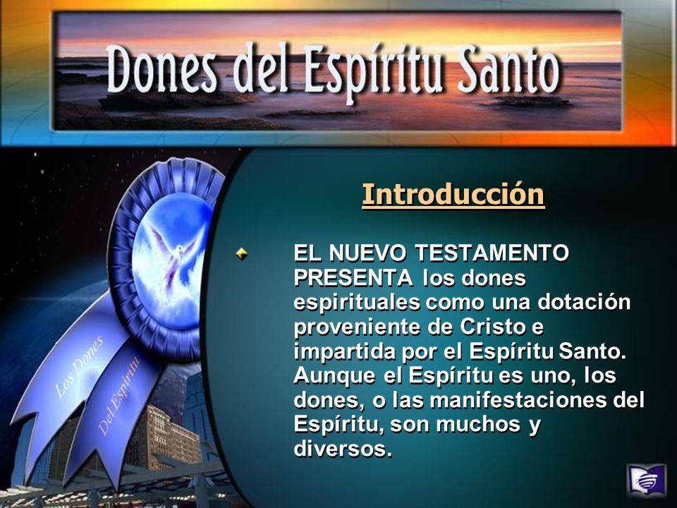 Introducción EL NUEVO TESTAMENTO PRESENTA los dones espirituales como una dotación proveniente de Cristo e impartida por el Espíritu Santo. Aunque el