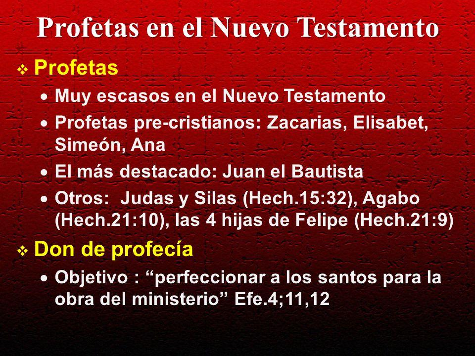 Profetas en el Nuevo Testamento Profetas Muy escasos en el Nuevo Testamento Profetas pre-cristianos: Zacarias, Elisabet, Simeón, Ana El más destacado:
