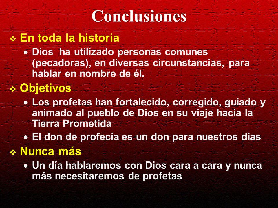 Conclusiones En toda la historia Dios ha utilizado personas comunes (pecadoras), en diversas circunstancias, para hablar en nombre de él. Objetivos Lo