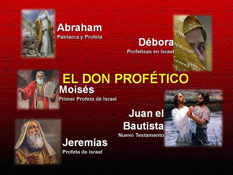 Abraham Patriarca y Profeta Jeremías Profeta de Israel Moisés Primer Profeta de Israel Débora Profetisas en Israel Juan el Bautista Nuevo Testamento E