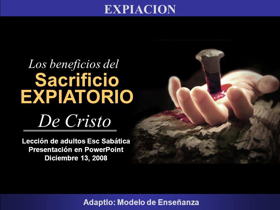 EXPIACION Adaptlo: Modelo de Enseñanza Sacrificio EXPIATORIO Los beneficios del Lección de adultos Esc Sabática Presentación en PowerPoint Diciembre 1