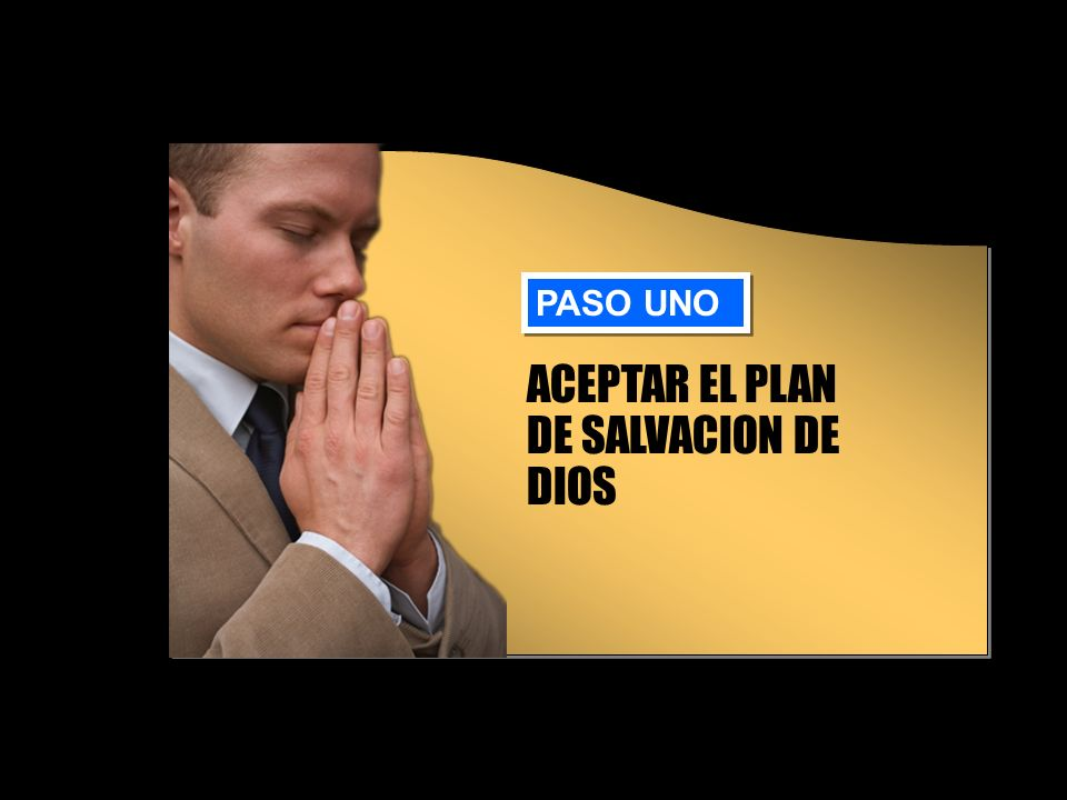 ACEPTAR EL PLAN DE SALVACION DE DIOS PASO UNO