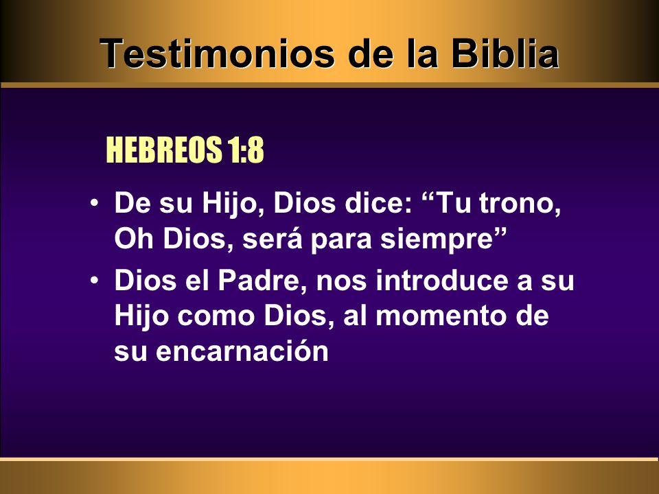 Testimonios de la Biblia De su Hijo, Dios dice: Tu trono, Oh Dios, será para siempre Dios el Padre, nos introduce a su Hijo como Dios, al momento de s