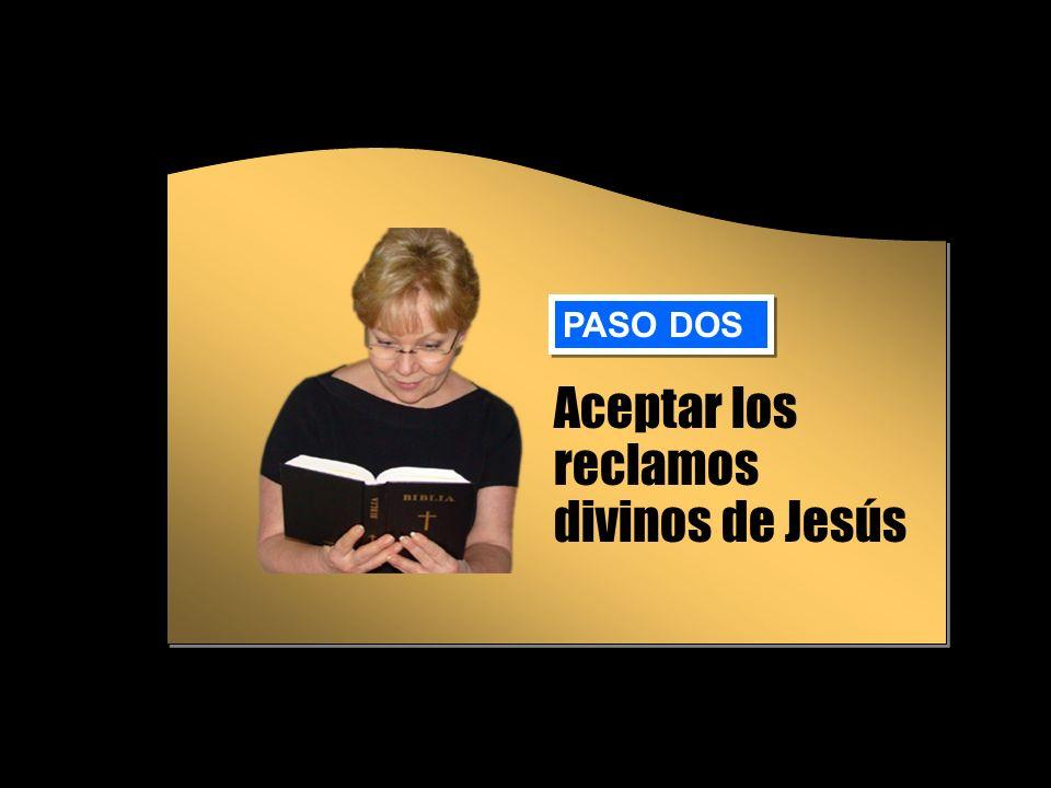 Aceptar los reclamos divinos de Jesús PASO DOS