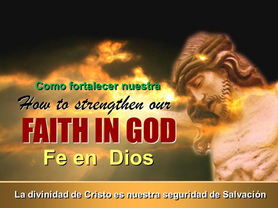 FAITH IN GOD How to strengthen our La divinidad de Cristo es nuestra seguridad de Salvación Como fortalecer nuestra Fe en Dios
