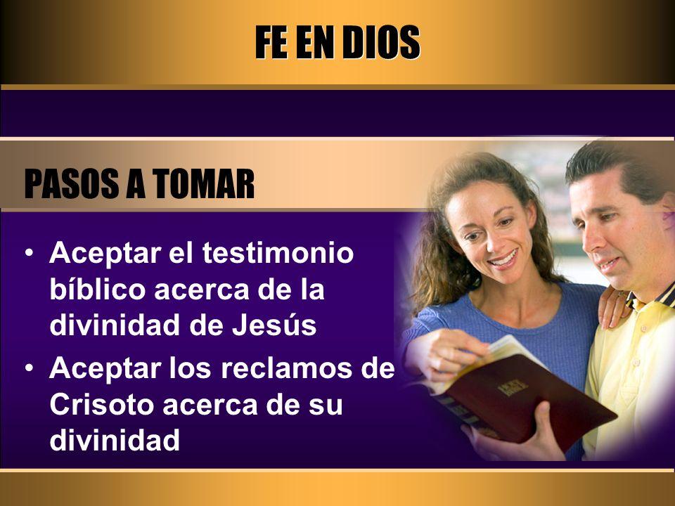 FE EN DIOS PASOS A TOMAR Aceptar el testimonio bíblico acerca de la divinidad de Jesús Aceptar los reclamos de Crisoto acerca de su divinidad