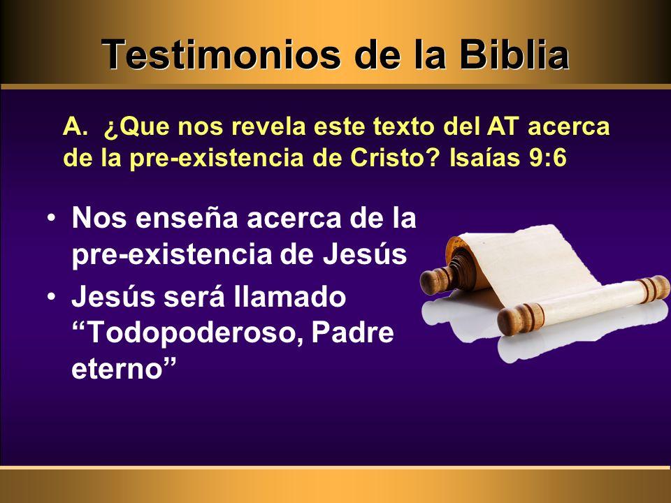 Testimonios de la Biblia Nos enseña acerca de la pre-existencia de Jesús Jesús será llamado Todopoderoso, Padre eterno A. ¿Que nos revela este texto d