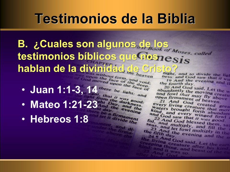 Testimonios de la Biblia B. ¿Cuales son algunos de los testimonios bíblicos que nos hablan de la divinidad de Cristo? Juan 1:1-3, 14 Mateo 1:21-23 Heb
