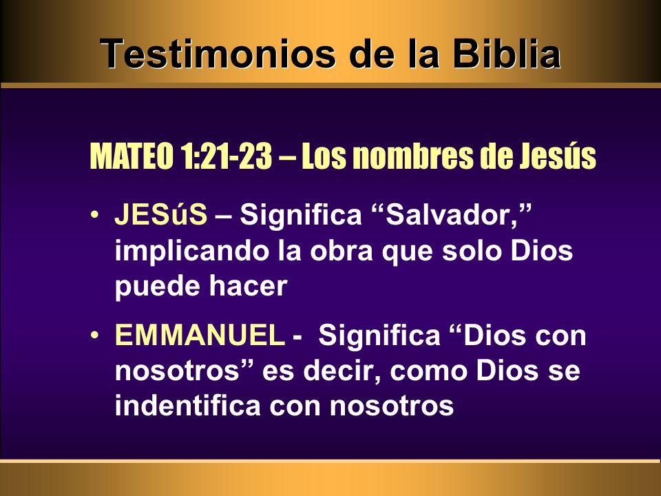 Testimonios de la Biblia JESúS – Significa Salvador, implicando la obra que solo Dios puede hacer EMMANUEL - Significa Dios con nosotros es decir, com