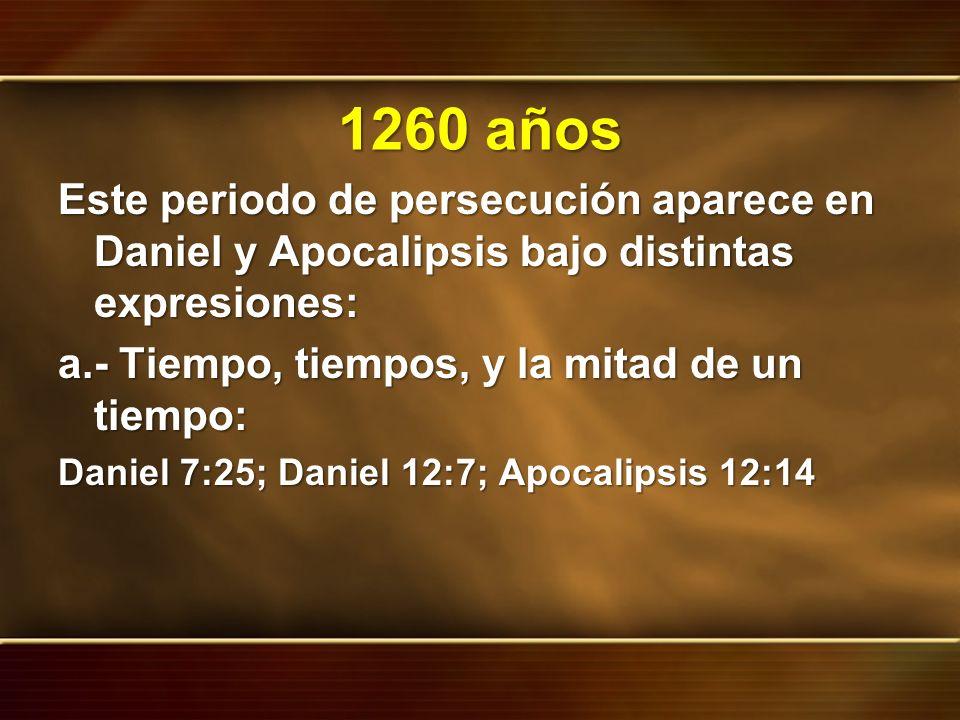 1260 años Este periodo de persecución aparece en Daniel y Apocalipsis bajo distintas expresiones: a.- Tiempo, tiempos, y la mitad de un tiempo: Daniel