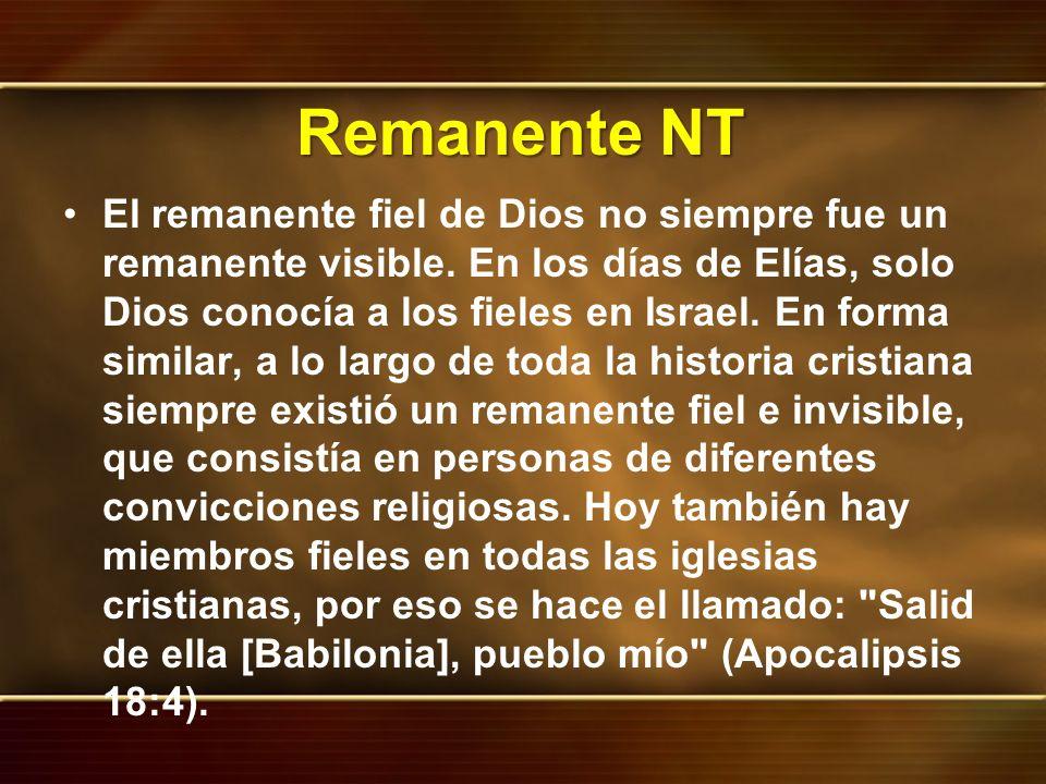 Remanente NT El remanente fiel de Dios no siempre fue un remanente visible. En los días de Elías, solo Dios conocía a los fieles en Israel. En forma s