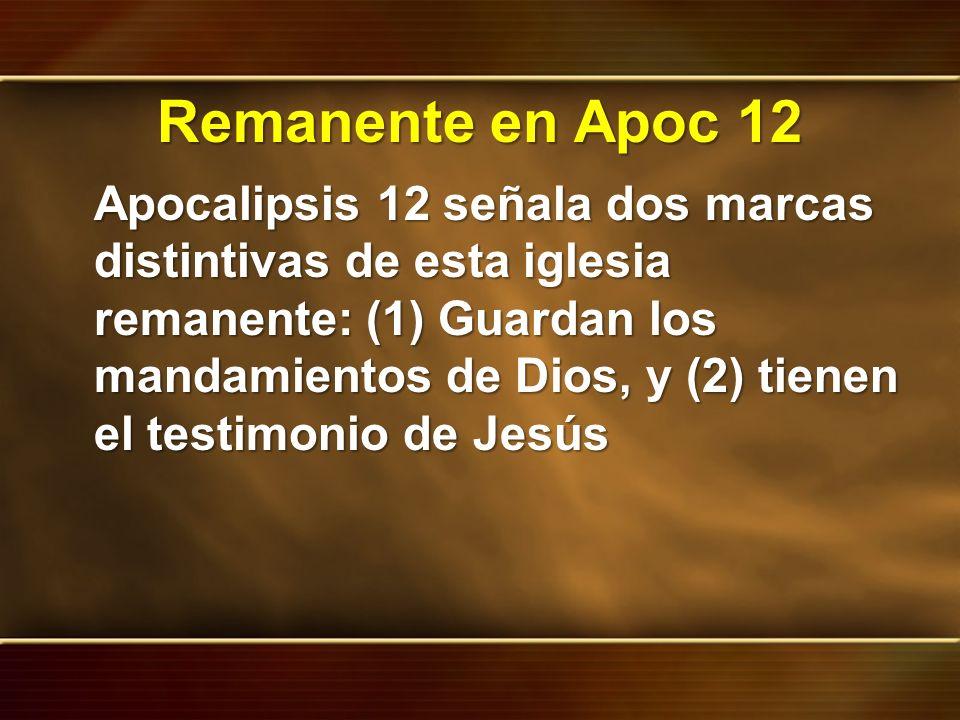 Remanente en Apoc 12 Apocalipsis 12 señala dos marcas distintivas de esta iglesia remanente: (1) Guardan los mandamientos de Dios, y (2) tienen el tes