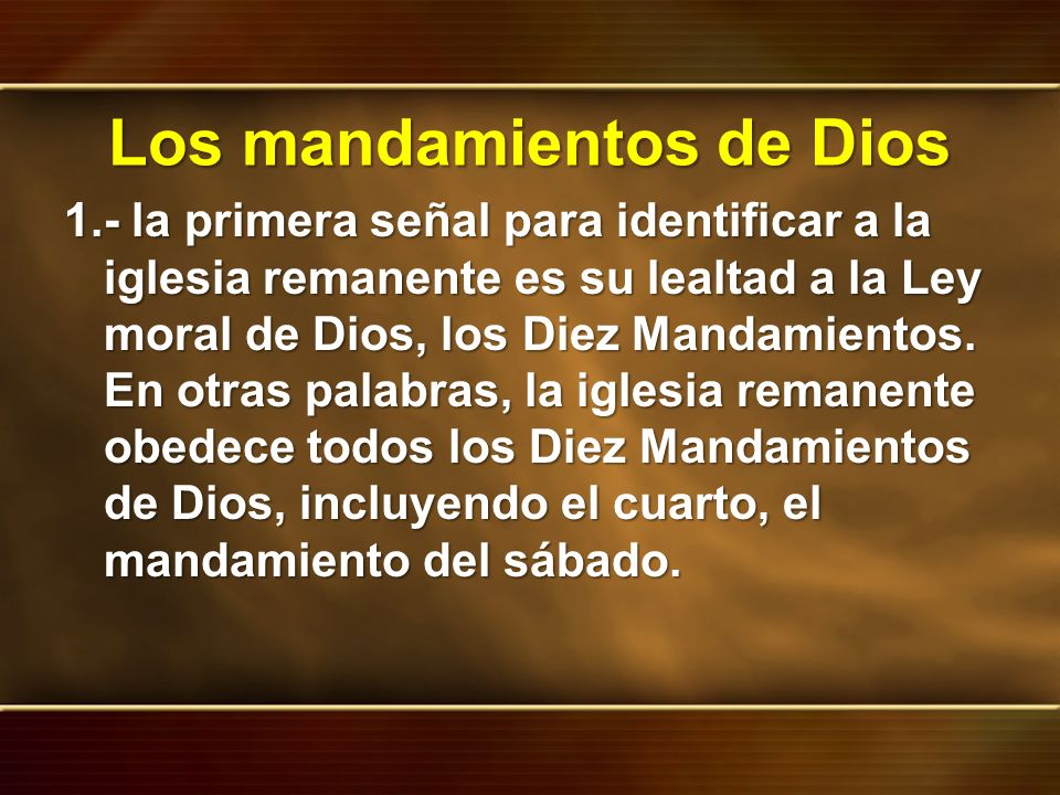 Los mandamientos de Dios 1.- la primera señal para identificar a la iglesia remanente es su lealtad a la Ley moral de Dios, los Diez Mandamientos. En