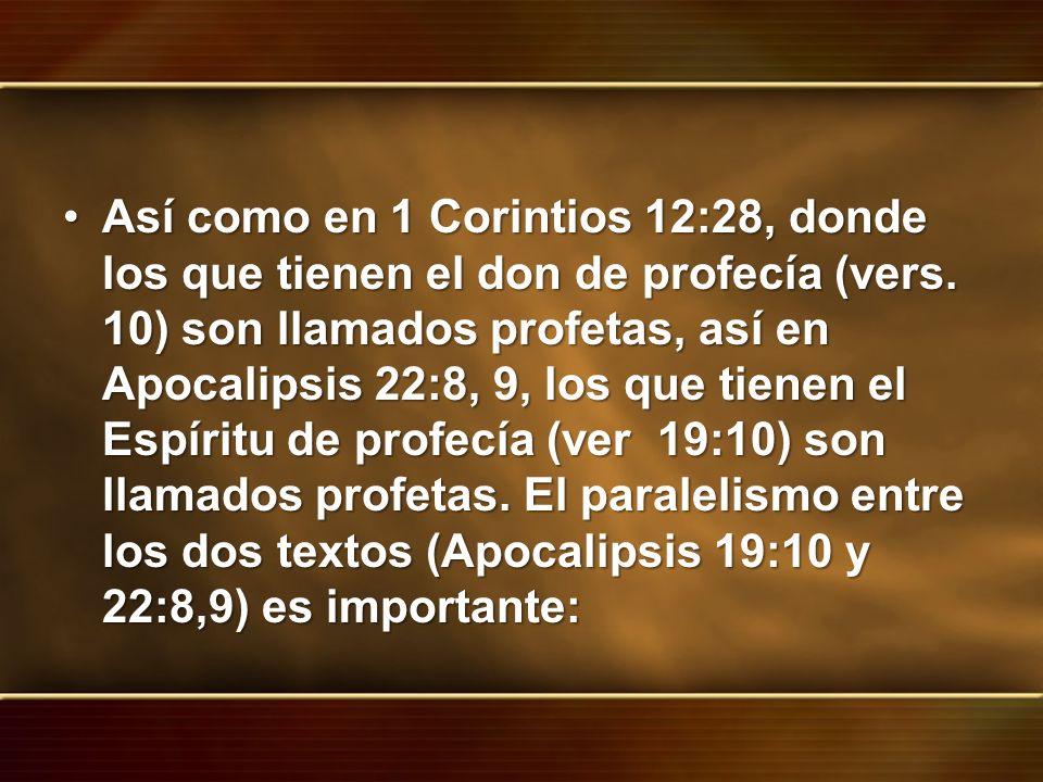 Así como en 1 Corintios 12:28, donde los que tienen el don de profecía (vers. 10) son llamados profetas, así en Apocalipsis 22:8, 9, los que tienen el