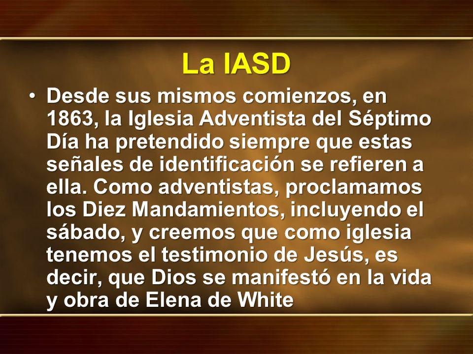 La IASD Desde sus mismos comienzos, en 1863, la Iglesia Adventista del Séptimo Día ha pretendido siempre que estas señales de identificación se refier