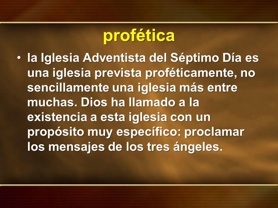 profética la Iglesia Adventista del Séptimo Día es una iglesia prevista proféticamente, no sencillamente una iglesia más entre muchas. Dios ha llamado