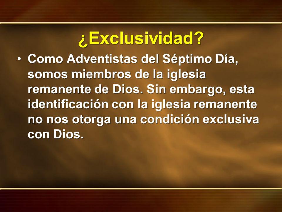 ¿Exclusividad? Como Adventistas del Séptimo Día, somos miembros de la iglesia remanente de Dios. Sin embargo, esta identificación con la iglesia reman