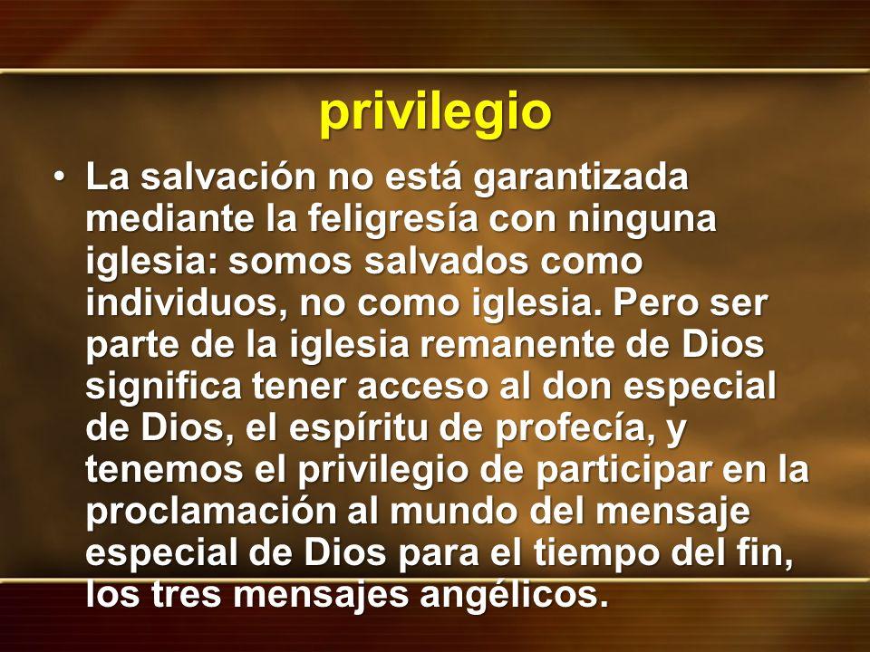 privilegio La salvación no está garantizada mediante la feligresía con ninguna iglesia: somos salvados como individuos, no como iglesia. Pero ser part