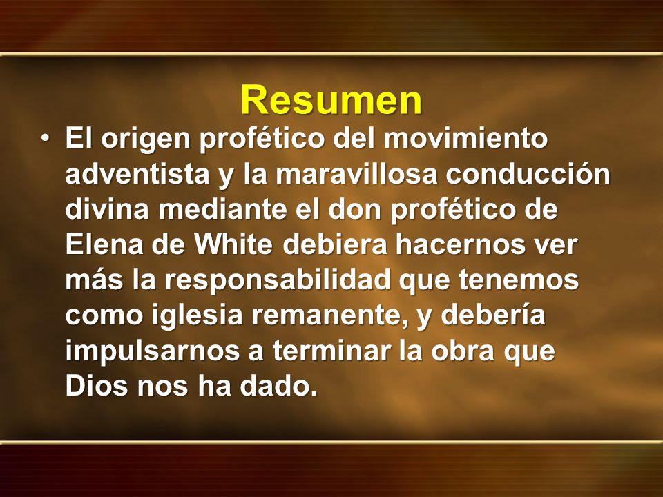 Resumen El origen profético del movimiento adventista y la maravillosa conducción divina mediante el don profético de Elena de White debiera hacernos