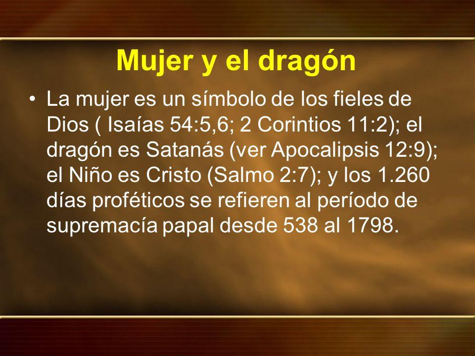 Mujer y el dragón La mujer es un símbolo de los fieles de Dios ( Isaías 54:5,6; 2 Corintios 11:2); el dragón es Satanás (ver Apocalipsis 12:9); el Niñ