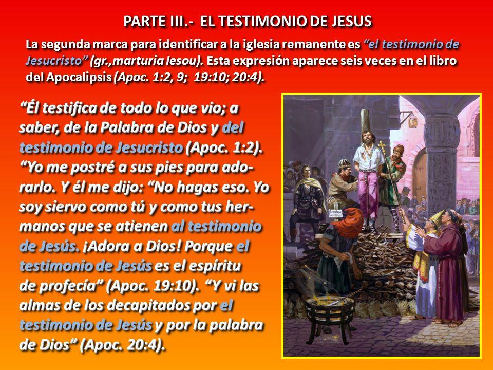 PARTE III.- EL TESTIMONIO DE JESUS Él testifica de todo lo que vio; a saber, de la Palabra de Dios y del testimonio de Jesucristo (Apoc. 1:2). Yo me p