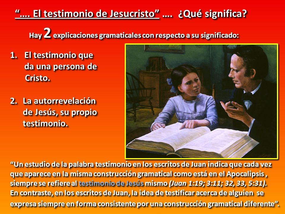 …. El testimonio de Jesucristo …. ¿Qué significa? Hay 2 explicaciones gramaticales con respecto a su significado: 1.El testimonio que da una persona d