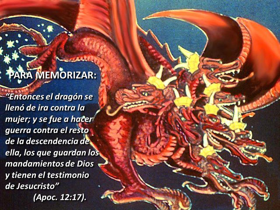 PARA MEMORIZAR: Entonces el dragón se llenó de ira contra la mujer; y se fue a hacer guerra contra el resto de la descendencia de ella, los que guarda