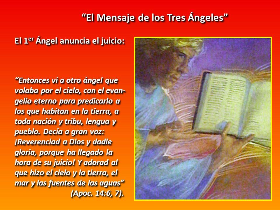 El Mensaje de los Tres Ángeles El Mensaje de los Tres Ángeles El 1 er Ángel anuncia el juicio: Entonces vi a otro ángel que volaba por el cielo, con e