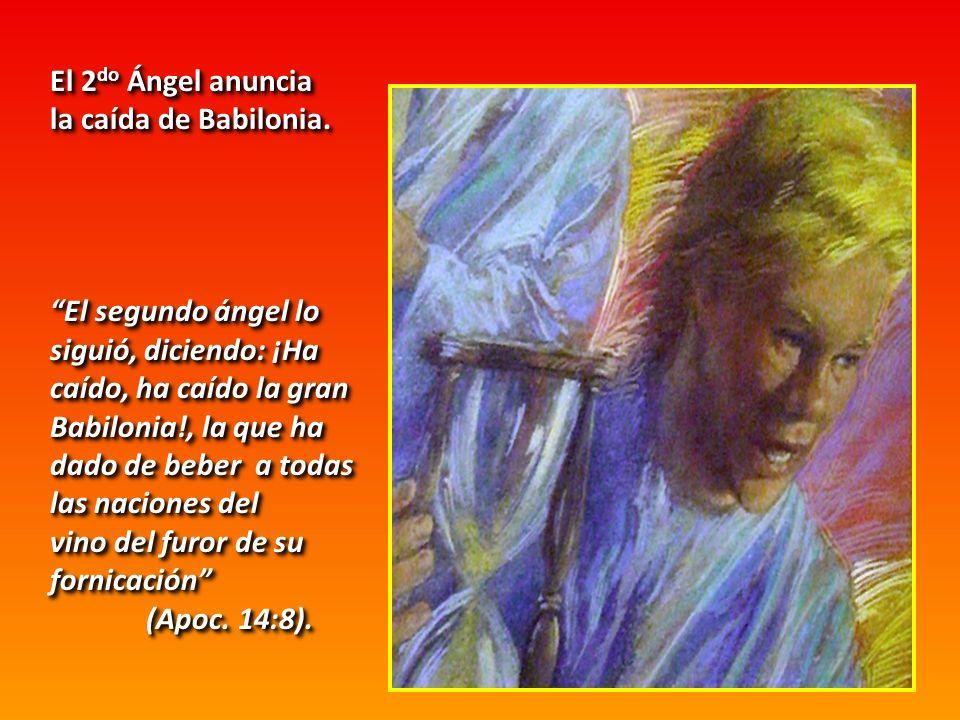 El 2 do Ángel anuncia la caída de Babilonia. El segundo ángel lo siguió, diciendo: ¡Ha caído, ha caído la gran Babilonia!, la que ha dado de beber a t