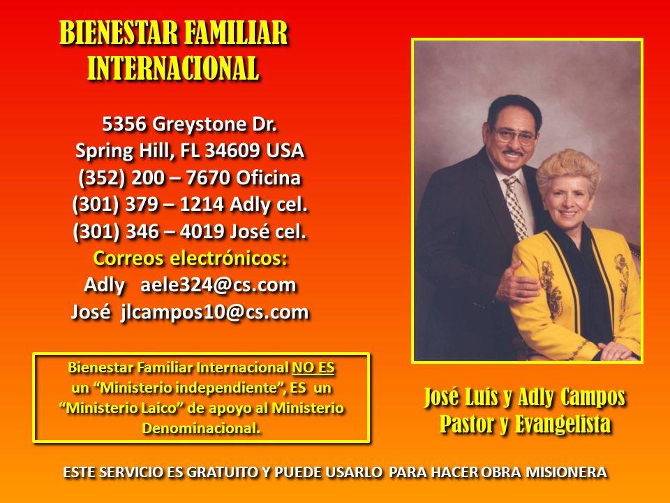 BIENESTAR FAMILIAR INTERNACIONAL INTERNACIONAL 5356 Greystone Dr. Spring Hill, FL 34609 USA (352) 200 – 7670 Oficina (301) 379 – 1214 Adly cel. (301)
