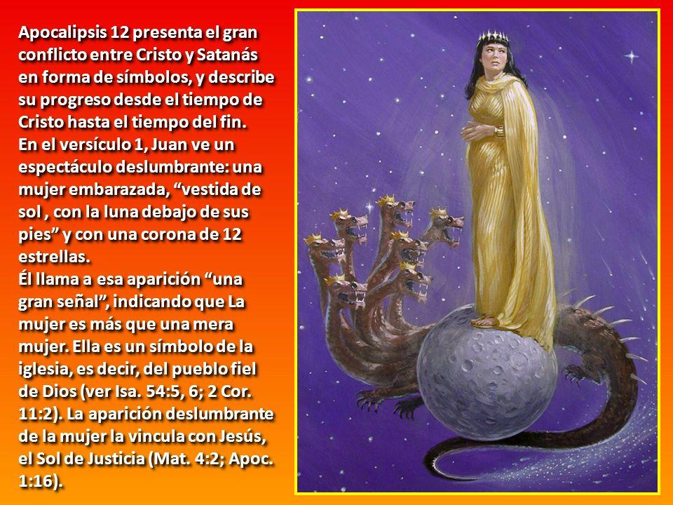 Apocalipsis 12 presenta el gran conflicto entre Cristo y Satanás en forma de símbolos, y describe su progreso desde el tiempo de Cristo hasta el tiemp