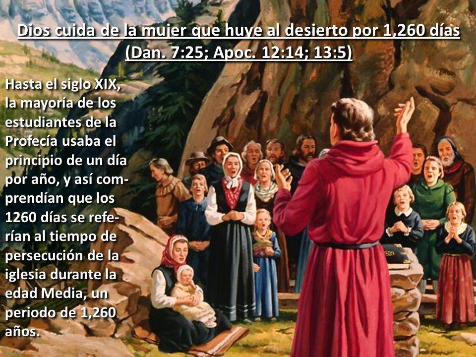 Dios cuida de la mujer que huye al desierto por 1,260 días (Dan. 7:25; Apoc. 12:14; 13:5) Dios cuida de la mujer que huye al desierto por 1,260 días (