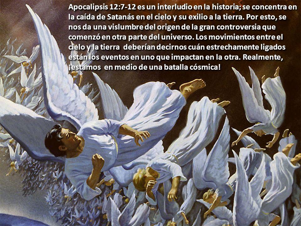 PARTE II. EL BIEN CONTRA EL MAL: Acto 2 Apocalipsis 12:7-12 es un interludio en la historia; se concentra en la caída de Satanás en el cielo y su exil