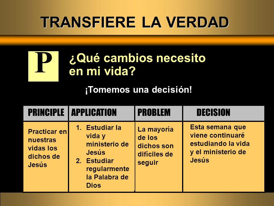 ¿Qué cambios necesito en mi vida? Practicar en nuestras vidas los dichos de Jesús La mayoría de los dichos son difíciles de seguir 1.Estudiar la vida