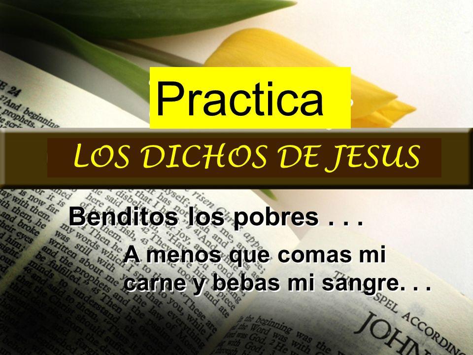 Benditos los pobres... A menos que comas mi carne y bebas mi sangre... LOS DICHOS DE JESUS Practica