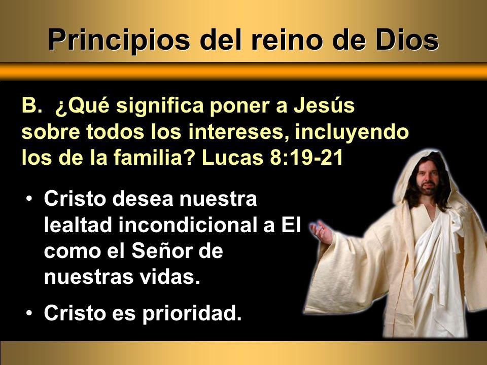 Cristo desea nuestra lealtad incondicional a El como el Señor de nuestras vidas. Cristo es prioridad. B. ¿Qué significa poner a Jesús sobre todos los