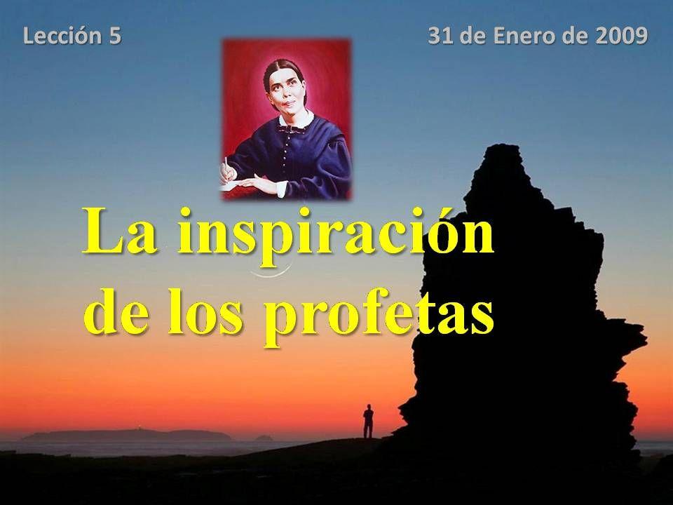 La inspiración de los profetas Lección 5 31 de Enero de 2009