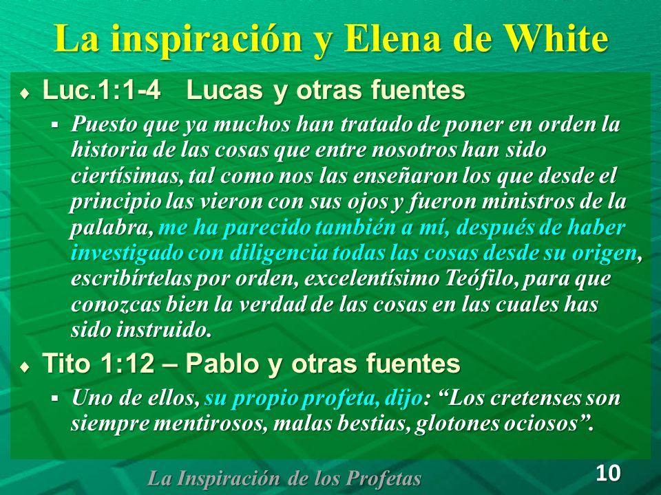 La inspiración y Elena de White Luc.1:1-4 Lucas y otras fuentes Luc.1:1-4 Lucas y otras fuentes Puesto que ya muchos han tratado de poner en orden la