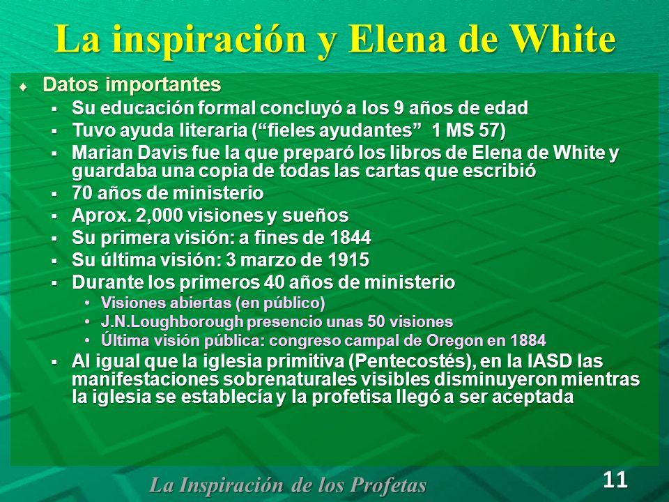 La inspiración y Elena de White Datos importantes Datos importantes Su educación formal concluyó a los 9 años de edad Su educación formal concluyó a l