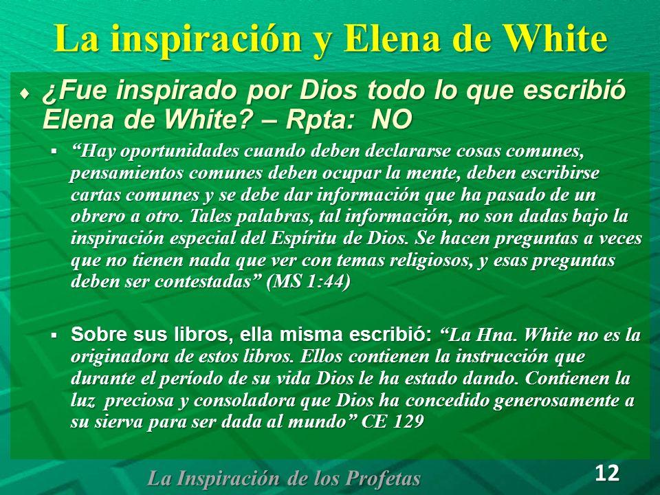 La inspiración y Elena de White ¿Fue inspirado por Dios todo lo que escribió Elena de White? – Rpta: NO ¿Fue inspirado por Dios todo lo que escribió E