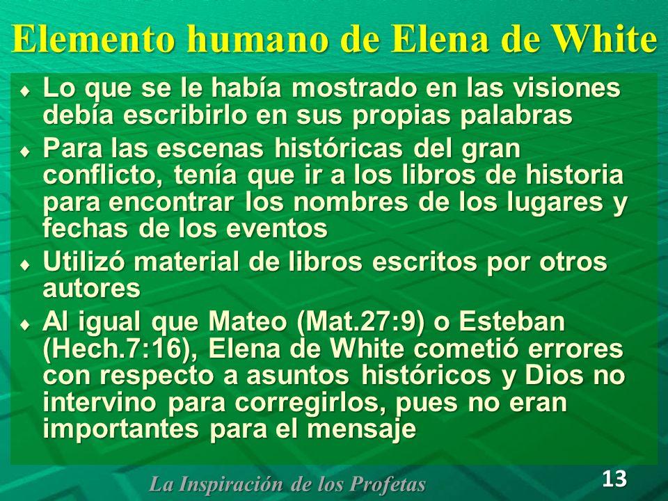 Elemento humano de Elena de White Lo que se le había mostrado en las visiones debía escribirlo en sus propias palabras Lo que se le había mostrado en