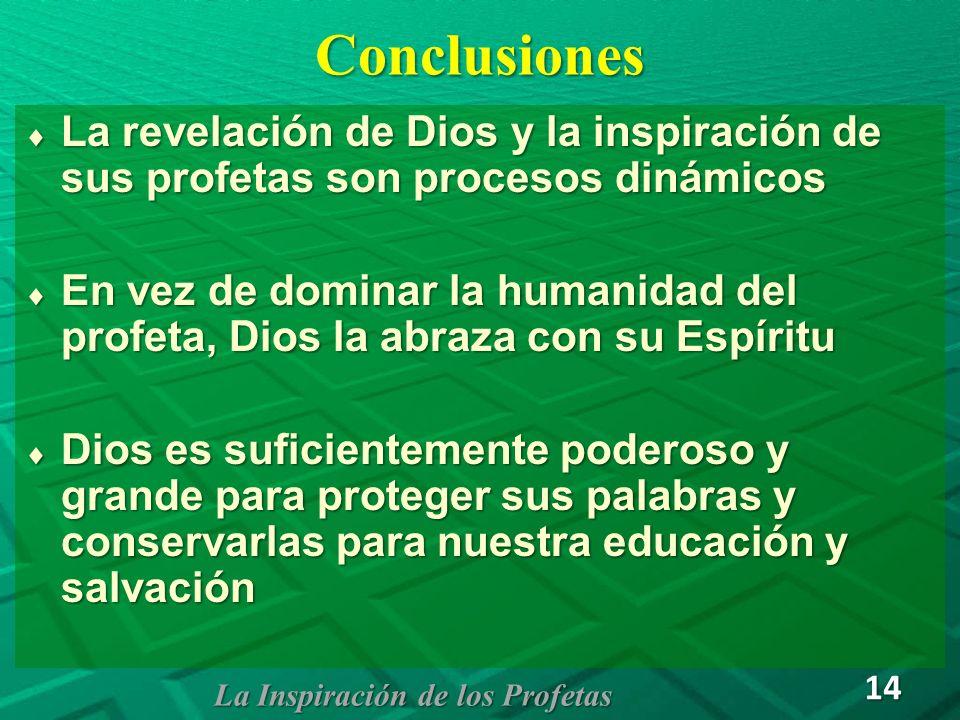 Conclusiones La revelación de Dios y la inspiración de sus profetas son procesos dinámicos La revelación de Dios y la inspiración de sus profetas son