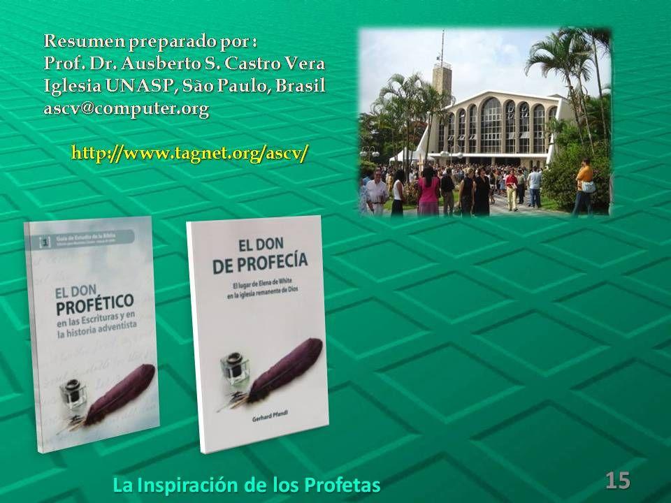 Resumen preparado por : Prof. Dr. Ausberto S. Castro Vera Iglesia UNASP, São Paulo, Brasil ascv@computer.orghttp://www.tagnet.org/ascv/ 15 La Inspirac