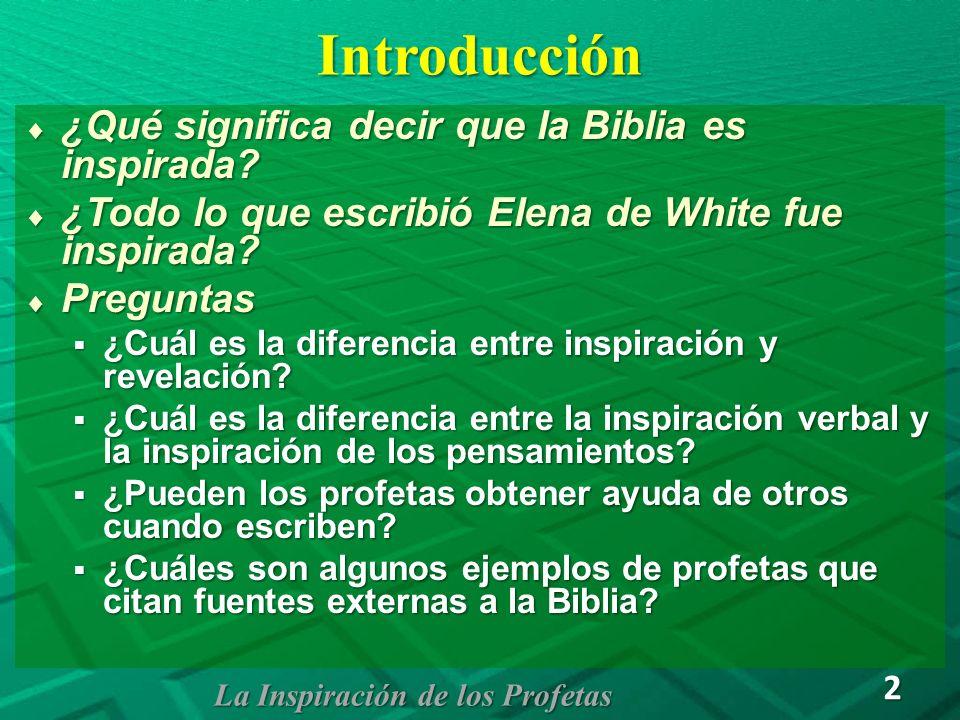 Introducción ¿Qué significa decir que la Biblia es inspirada? ¿Qué significa decir que la Biblia es inspirada? ¿Todo lo que escribió Elena de White fu