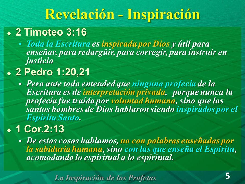 Revelación - Inspiración 2 Timoteo 3:16 2 Timoteo 3:16 Toda la Escritura es inspirada por Dios y útil para enseñar, para redargüir, para corregir, par