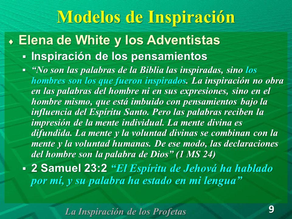 Modelos de Inspiración Elena de White y los Adventistas Elena de White y los Adventistas Inspiración de los pensamientos Inspiración de los pensamient